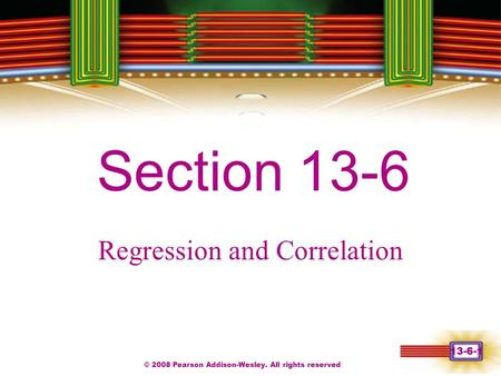 © 2008 Pearson Addison-Wesley. All rights reserved 13-6-1 Chapter 1 Section 13-6 Regression and Correlation.