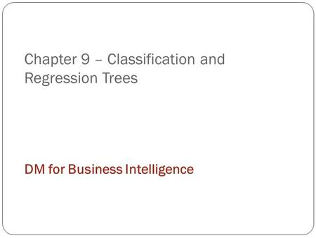 Chapter 9 – Classification and Regression Trees