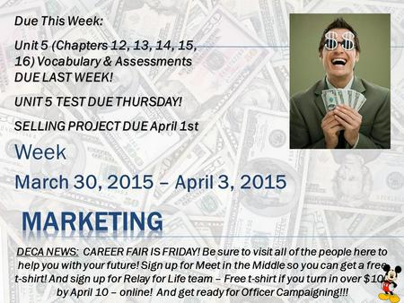 Week March 30, 2015 – April 3, 2015 DECA NEWS: CAREER FAIR IS FRIDAY! Be sure to visit all of the people here to help you with your future! Sign up for.