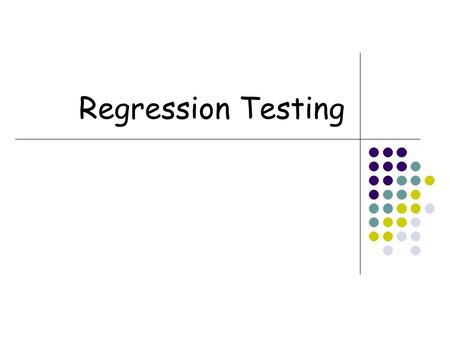 Regression Testing. 2  So far  Unit testing  System testing  Test coverage  All of these are about the first round of testing  Testing is performed.