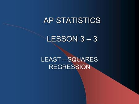 AP STATISTICS LESSON 3 – 3 LEAST – SQUARES REGRESSION.