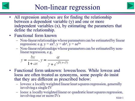 Slide 1 Non-linear regression All regression analyses are for finding the relationship between a dependent variable (y) and one or more independent variables.
