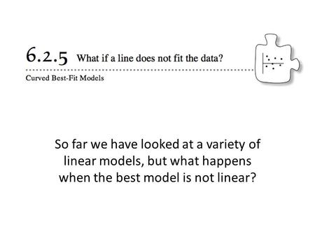 So far we have looked at a variety of linear models, but what happens when the best model is not linear?