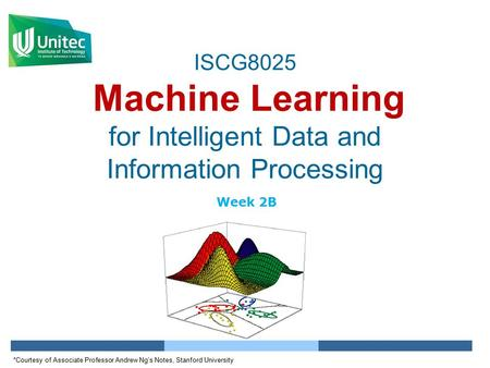 ISCG8025 Machine Learning for Intelligent Data and Information Processing Week 2B *Courtesy of Associate Professor Andrew Ng's Notes, Stanford University.