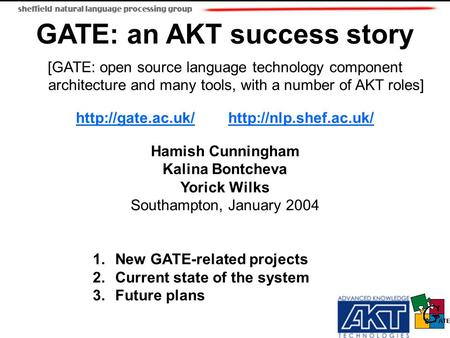 GATE: an AKT success story [GATE: open source language technology component architecture and many tools, with a number of AKT roles]