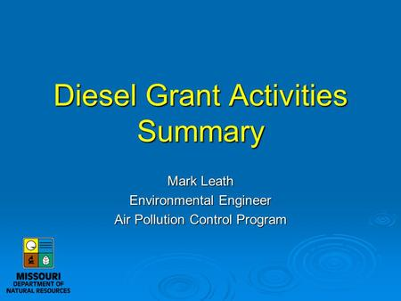 Diesel Grant Activities Summary Mark Leath Environmental Engineer Air Pollution Control Program.