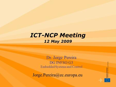 ICT-NCP Meeting 12 May 2009 Dr. Jorge Pereira DG INFSO G3 Embedded Systems and Control