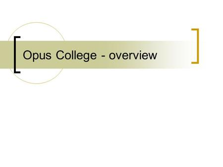 Opus College - overview. OpusCollege - background First project: ICT Capacity Building Mozambican Higher Education Institutions Partners: RUG Groningen,