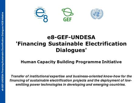 E8-GEF-UNDESA Financing Sustainable Electrification Dialogues HCB Initiative e8-GEF-UNDESA 'Financing Sustainable Electrification Dialogues' Human Capacity.