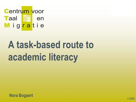 © 2005 1 A task-based route to academic literacy Nora Bogaert.