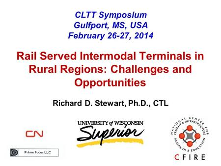 Richard D. Stewart, Ph.D., CTL Rail Served Intermodal Terminals in Rural Regions: Challenges and Opportunities CLTT Symposium Gulfport, MS, USA February.