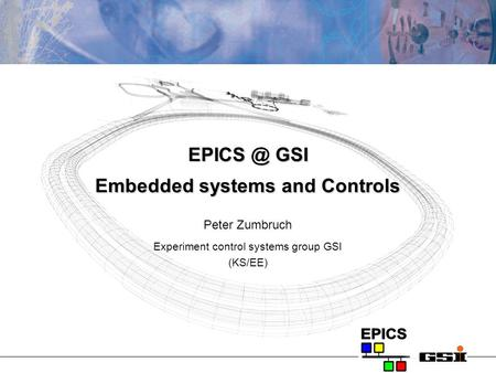 GSI Embedded systems and Controls Peter Zumbruch Experiment control systems group GSI (KS/EE)