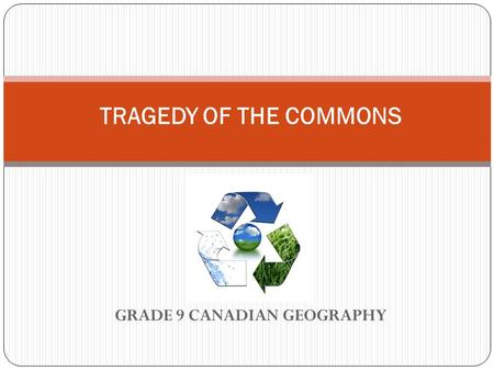 GRADE 9 CANADIAN GEOGRAPHY TRAGEDY OF THE COMMONS.