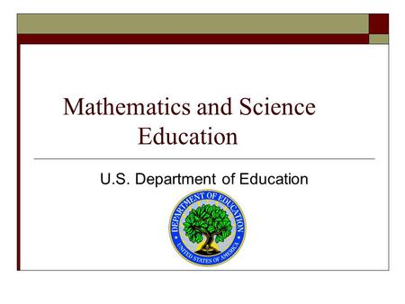 Mathematics and Science Education U.S. Department of Education.