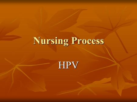 Nursing Process HPV. HPV infection is common among sexually active women and men, especially adolescents, regardless of ethnicity or socioeconomic status.