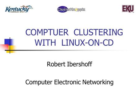 COMPTUER CLUSTERING WITH LINUX-ON-CD Robert Ibershoff Computer Electronic Networking.