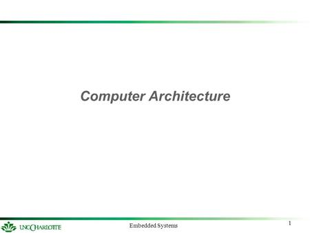 1 Embedded Systems Computer Architecture. Embedded Systems2 Memory Hierarchy Registers Cache RAM Disk L2 Cache Speed (faster) Cost (cheaper per-byte)