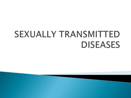  Any pathogen that spreads from one person to another during sexual contact.  (Such infections are sometimes called sexually transmitted diseases, or.
