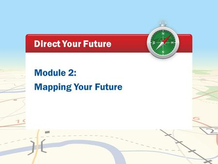 Module 2: Mapping Your Future Direct Your Future.