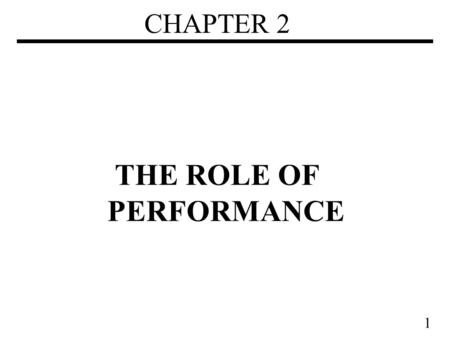1 CHAPTER 2 THE ROLE OF PERFORMANCE. 2 Performance Measure, Report, and Summarize Make intelligent choices Why is some hardware better than others for.