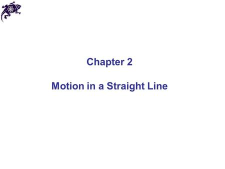 Chapter 2 Motion in a Straight Line. Linear motion In this chapter we will consider moving objects: Along a straight line With every portion of an object.