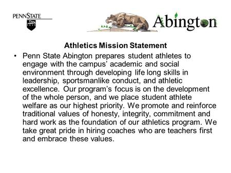 Athletics Mission Statement Penn State Abington prepares student athletes to engage with the campus' academic and social environment through developing.