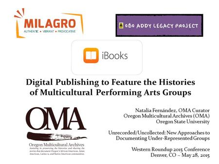 Digital Publishing to Feature the Histories of Multicultural Performing Arts Groups Natalia Fernández, OMA Curator Oregon Multicultural Archives (OMA)