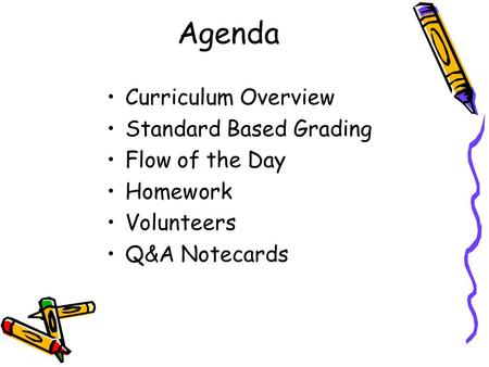 Agenda Curriculum Overview Standard Based Grading Flow of the Day Homework Volunteers Q&A Notecards.