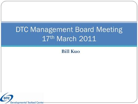 Bill Kuo DTC Management Board Meeting 17 th March 2011.