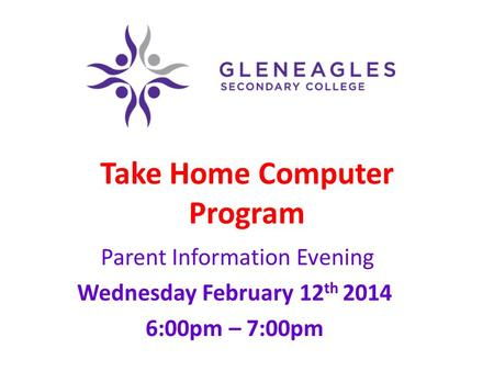 Take Home Computer Program Parent Information Evening Wednesday February 12 th 2014 6:00pm – 7:00pm.