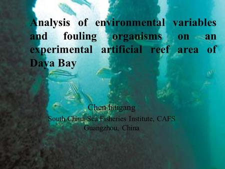 Analysis of environmental variables and fouling organisms on an experimental artificial reef area of Daya Bay Chen haigang South China Sea Fisheries Institute,