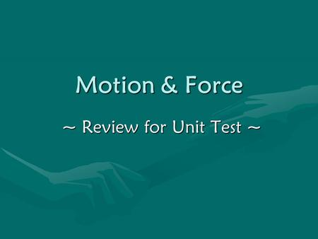 Motion & Force ~ Review for Unit Test ~. Vocabulary…Know all T-n-T vocabulary and the following: Gravity – A force of attraction between objects that.