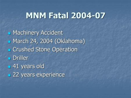 MNM Fatal 2004-07 Machinery Accident Machinery Accident March 24, 2004 (Oklahoma) March 24, 2004 (Oklahoma) Crushed Stone Operation Crushed Stone Operation.