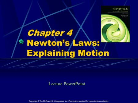 Chapter 4 Newton's Laws: Explaining Motion Lecture PowerPoint Copyright © The McGraw-Hill Companies, Inc. Permission required for reproduction or display.