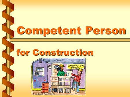 "Competent Person for Construction. What is a ""competent person?"" v Capable of identifying Existing and predictable hazardsExisting and predictable hazards."