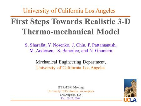 First Steps Towards Realistic 3-D Thermo-mechanical Model S. Sharafat, Y. Nosenko, J. Chiu, P. Pattamanush, M. Andersen, S. Banerjee, and N. Ghoniem Mechanical.