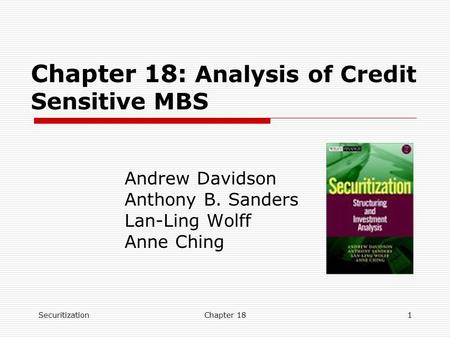 SecuritizationChapter 181 Chapter 18: Analysis of Credit Sensitive MBS Andrew Davidson Anthony B. Sanders Lan-Ling Wolff Anne Ching.