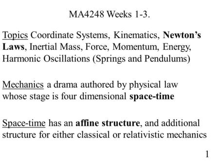 MA4248 Weeks 1-3. Topics Coordinate Systems, Kinematics, Newton's Laws, Inertial Mass, Force, Momentum, Energy, Harmonic Oscillations (Springs and Pendulums)