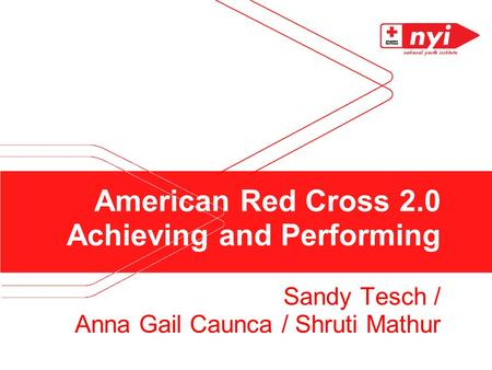 American Red Cross 2.0 Achieving and Performing Sandy Tesch / Anna Gail Caunca / Shruti Mathur.