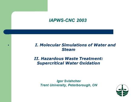 I. Molecular Simulations of Water and Steam II. Hazardous Waste Treatment: Supercritical Water Oxidation I. Molecular Simulations of Water and Steam II.