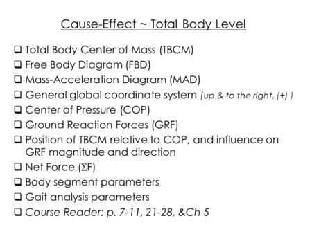 Cause-Effect ~ Total Body Level  Total Body Center of Mass (TBCM)  Free Body Diagram (FBD)  Mass-Acceleration Diagram (MAD)  General global coordinate.