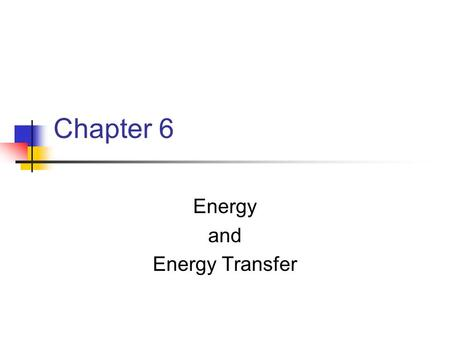 Chapter 6 Energy and Energy Transfer. Introduction to Energy The concept of energy is one of the most important topics in science Every physical process.