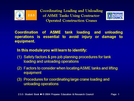 2.5.5 Student Book © 2004 Propane Education & Research CouncilPage 1 2.5.5 Coordinating Loading and Unloading of ASME Tanks Using Contractor- Operated.