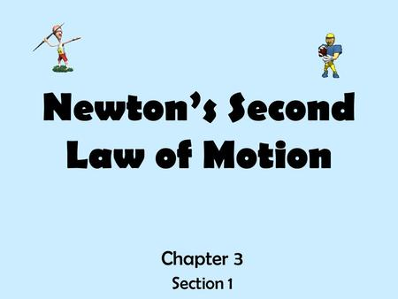 Newton's Second Law of Motion Chapter 3 Section 1.