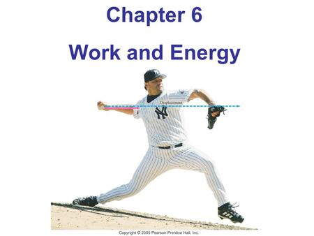 Chapter 6 Work and Energy. 6-1 Work Done by a Constant Force The work done by a constant force is defined as the distance moved multiplied by the component.