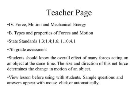Teacher Page IV. Force, Motion and Mechanical Energy B. Types and properties of Forces and Motion State Standards 1.3;1.4;1.6; 1.10;4.1 7th grade assessment.