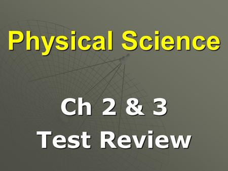 Physical Science Ch 2 & 3 Test Review. _______ is the rate of change in position. Motion.