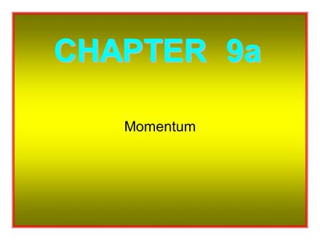 Momentum CHAPTER 9a So What's Momentum ? Momentum = mass x velocity This can be abbreviated to :. momentum = mv Or, if direction is not an important.