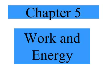 Chapter 5 Work and Energy. Review  x = v i  t + ½ a  t 2  x = ½ (v i + v f )  t v f = v i + a  t v f 2 = v i 2 + 2a  x.