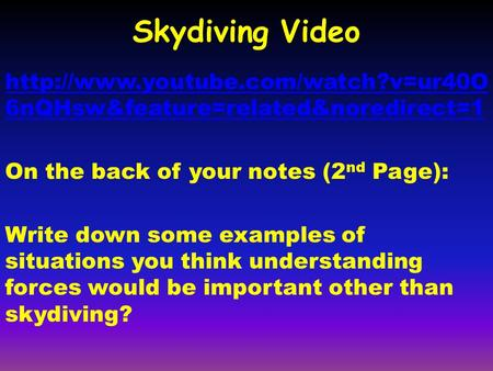 Skydiving Video  6nQHsw&feature=related&noredirect=1 On the back of your notes (2 nd Page): Write down some examples.
